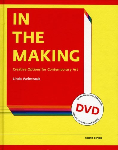 In the Making: Creative Options for Contemporary Art: Special Institutional Edition with DVD by Weintraub Linda (2004-04-29)