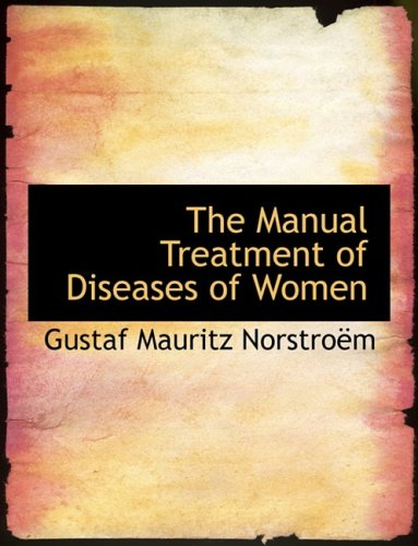 The Manual Treatment of Diseases of Women (Large Print Edition)