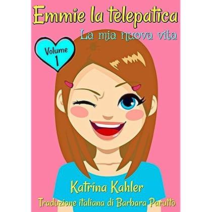 Emmie La Telepatica - La Mia Nuova Vita Volume 1
