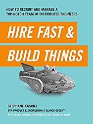 Hire Fast & Build Things: How to recruit and manage a top-notch team of distributed engineers