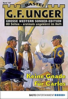 G. F. Unger Sonder-Edition 121 - Western: Keine Gnade für Carlos