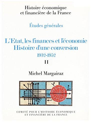 L'État, les finances et l'économie. Histoire d'une conversion 1932-1952. Volume II