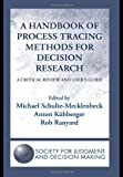 A Handbook of Process Tracing Methods for Decision Research: A Critical Review and User's Guide (Society for Judgement and Decision Making)