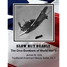 Slow But Deadly: The Dive-bombers of World War II (Traditional American History Series)