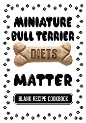 Miniature Bull Terrier Diets Matter: Raw Food for Your Dog, Blank Recipe Cookbook