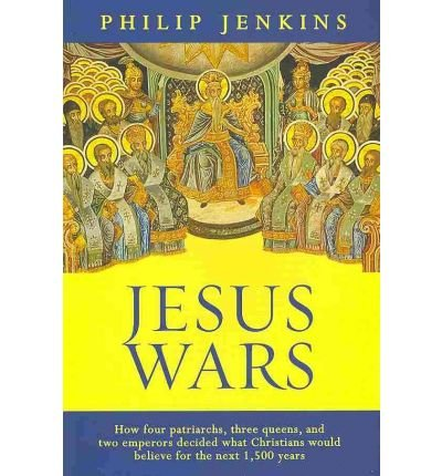 [(Jesus Wars: How Four Patriarchs, Three Queens and Two Emperors Decided What Christians Would Believe)] [ By (author) Philip Jenkins ] [May, 2010]
