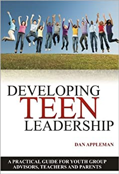 Developing Teen Leadership: A Practical Guide for Youth Group Advisors, Teachers and Parents (English Edition) de [Appleman, Dan]