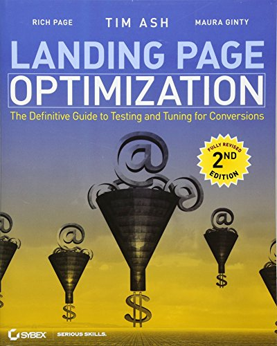 Landing Page Optimization: The Definitive Guide to Testing and Tuning for Conversions, 2nd Edition