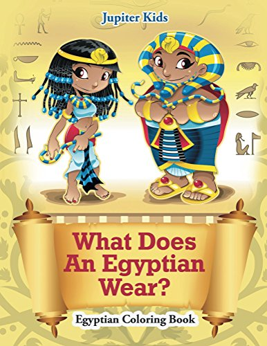 What Does An Egyptian Wear?: Egyptian Coloring Book (Egyptian Coloring and Art Book Series)