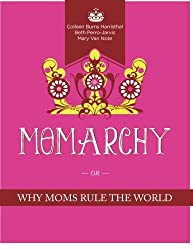 Momarchy: Why Moms Rule the World by Colleen Burns Harristhal (2013-12-02)