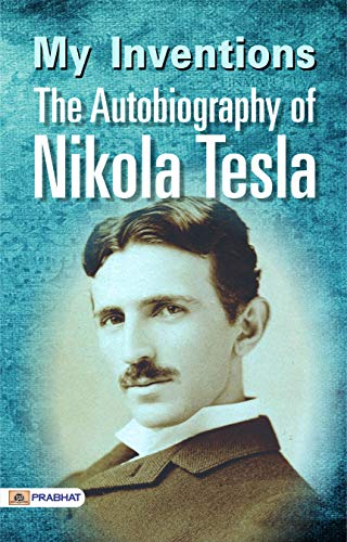 The Autobiography of Nikola Tesla My Inventions