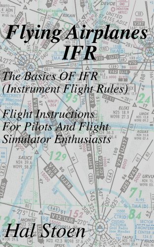 Flying Airplanes IFR: The Basics Of IFR (Instrument Flight Rules) Flight Instruction For Pilots And Flight Simulator Enthusiasts por Hal Stoen