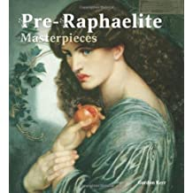 Pre-Raphaelite Masterpieces (Masterpieces of Art) by Gordon Kerr (2011-10-31)