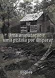Uma Amputação e uma Pistola por Disparar (Portuguese Edition)