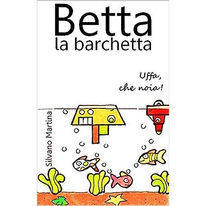 Betta La Barchetta. Uffa, Che Noia! (Libro Illustrato Per Bambini)