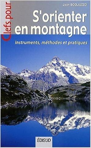 S'orienter en montagne : Instruments, méthodes et pratiques de Jean Sogliuzzo ( 14 avril 2008 )