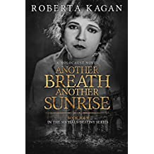 Another Breath, Another Sunrise: A Holocaust Novel (Michal's Destiny Book 4) (English Edition)