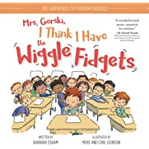 Mrs. Gorski I Think I Have the Wiggle Fidgets (Adventures of Everyday Geniuses)