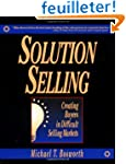 Solution Selling: Creating Buyers in...