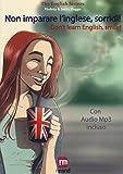 Non imparare l'inglese, sorridi! Storie per imparare l'inglese con la PNL e l'ipnosi. Con File audio per il download