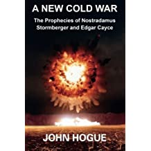 A New Cold War: The Prophecies of Nostradamus, Stormberger and Edgar Cayce by John Hogue (2014-10-14)