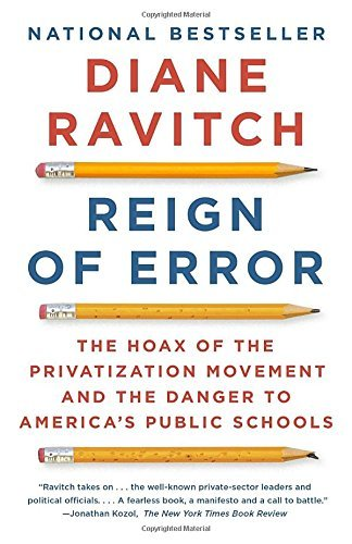 Reign of Error: The Hoax of the Privatization Movement and the Danger to America's Public Schools: Written by Diane Ravitch, 2014 Edition, (Reprint) Publisher: Vintage [Paperback]