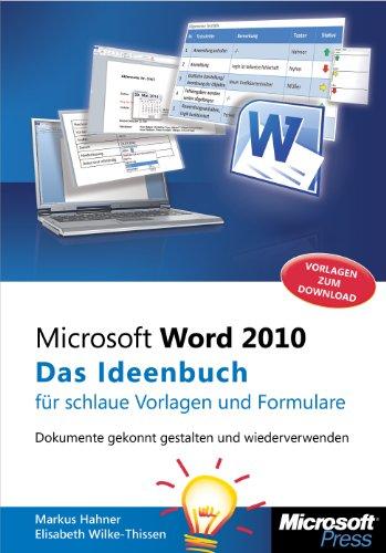 Microsoft Word 2010 - Das Ideenbuch für schlaue Vorlagen und Formulare: Dokumente gekonnt gestalten...