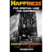 Happiness: Five Spiritual Laws For Happiness & Your Personal Escape from Zoomanity by Alan Forrest Smith (2016-02-23)