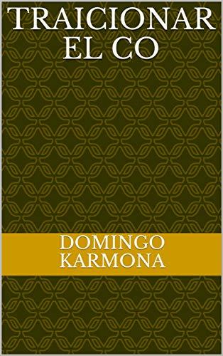 Traicionar el co por Domingo Karmona