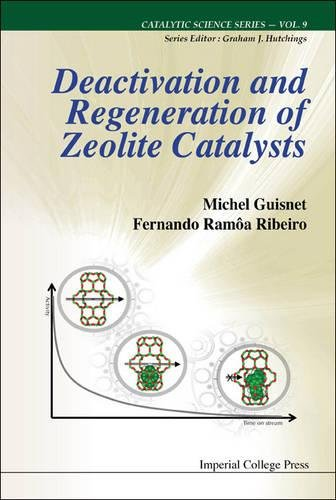 Deactivation and Regeneration of Zeolite Catalysts (Catalytic Science Series)
