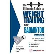 The Ultimate Guide to Weight Training for Badminton (The Ultimate Guide to Weight Training for Sports, 2) by Rob Price (2003-06-01)