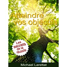 Atteindre vos objectifs (illustré) (French Edition)