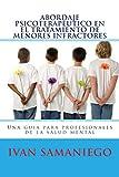 Abordaje psicoterapèutico en el tratamiento de menores infractores: Una guìa para profesionales de la salud mental.