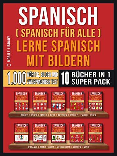 Spanisch (Spanisch für alle) Lerne Spanisch mit Bildern (Super Pack 10 Bücher in 1): 1.000 Wörter, 1.000 Bilder, 1.000 zweisprachige Texte (10 Bücher in ... lernen) (Foreign Language Learning Guides)