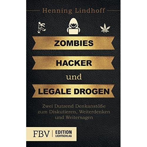 Zombies, Hacker und legale Drogen: Zwei Dutzend Denkanst????e zum Diskutieren, Weiterdenken und Weitersagen by Henning Lindhoff (2015-05-11)