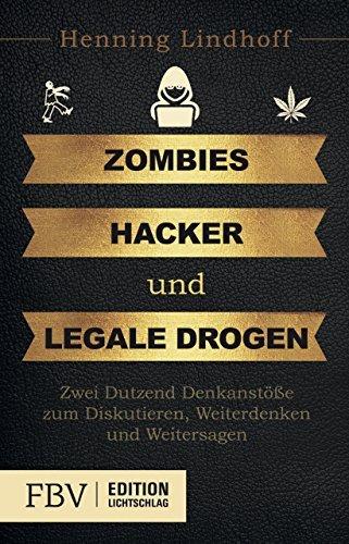 Zombies, Hacker und legale Drogen: Zwei Dutzend Denkanst????e zum Diskutieren, Weiterdenken und Weitersagen by Henning Lindhoff (2015-05-11) par Henning Lindhoff