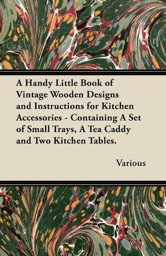A   Handy Little Book of Vintage Wooden Designs and Instructions for Kitchen Accessories - Containing a Set of Small Trays, a Tea Caddy and Two Kitche