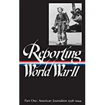 Reporting World War II: American Journalism 1938-1944 (Library of America)