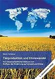 Tierproduktion und Klimawandel: Ein wissenschaftlicher Diskurs zum Einfluss der Ernährung auf Umwelt und Klima (Bioethik)