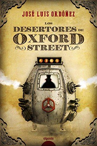 Los desertores de Oxford Street (Algaida Literaria - Algaida Narrativa) por José Luis Ordóñez