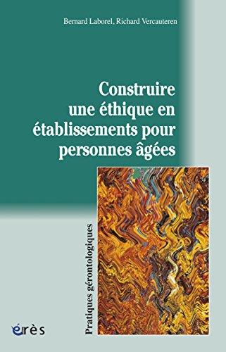 Construire une éthique en établissements pour personnes âgées (Pratiques gérontologiques) par Bernard LABOREL