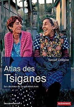 Atlas des Tsiganes. Les dessous de la question rom (nouvelle édition) (Atlas/Monde)