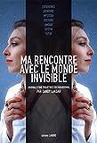 Ma rencontre avec le monde invisible : Journal d'une enquêtrice en paranormal