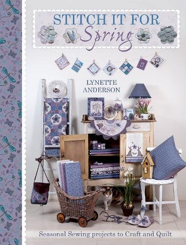 Stitch It for Spring: Seasonal sewing projects to craft and quilt por Lynette Anderson