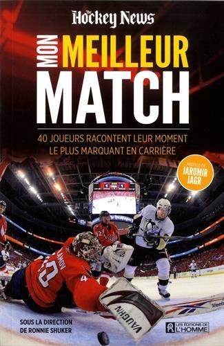 Mon Meilleur Match: 40 Joueurs de Hockey Racontent Leur Moment le