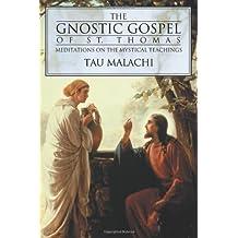 The Gnostic Gospel of St. Thomas: Meditations on the Mystical Teachings by Tau Malachi (2004-06-08)