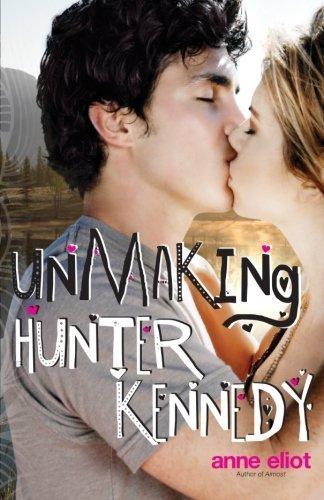 Unmaking Hunter Kennedy by Anne Eliot (2012-10-17)