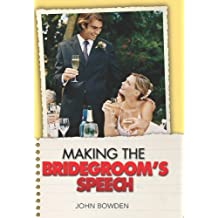 Making the Bridegroom's Speech: Etiquette;Jokes;Sample Speeches;One-liners (Things That Really Matter)