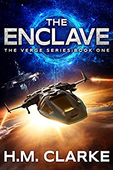 The Enclave: A Science Fiction Action Adventure (The Verge Book 1) by [Clarke, H.M.]