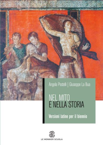Nel mito e nella storia. Versioni latine. Per il biennio dei Licei